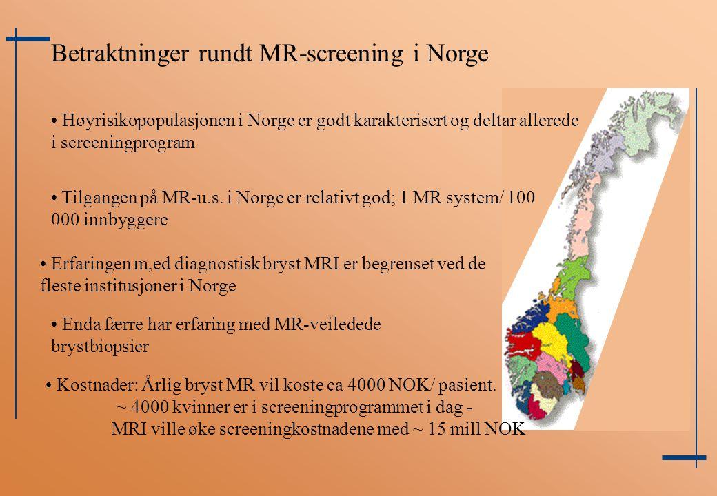 Betraktninger rundt MR-screening i Norge Høyrisikopopulasjonen i Norge er godt karakterisert og deltar allerede i screeningprogram Tilgangen på MR-u.s