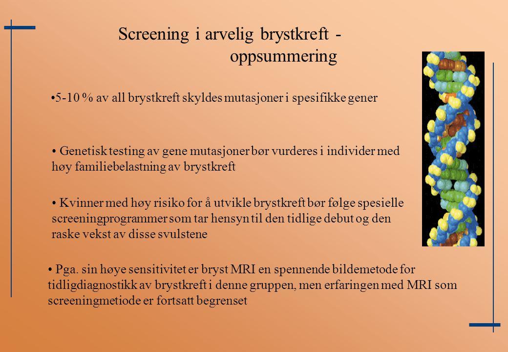 Screening i arvelig brystkreft - oppsummering 5-10 % av all brystkreft skyldes mutasjoner i spesifikke gener Genetisk testing av gene mutasjoner bør v