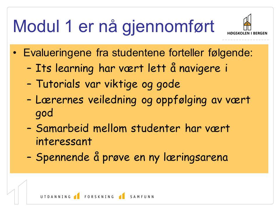 Modul 1 er nå gjennomført Evalueringene fra studentene forteller følgende: –Its learning har vært lett å navigere i –Tutorials var viktige og gode –Læ