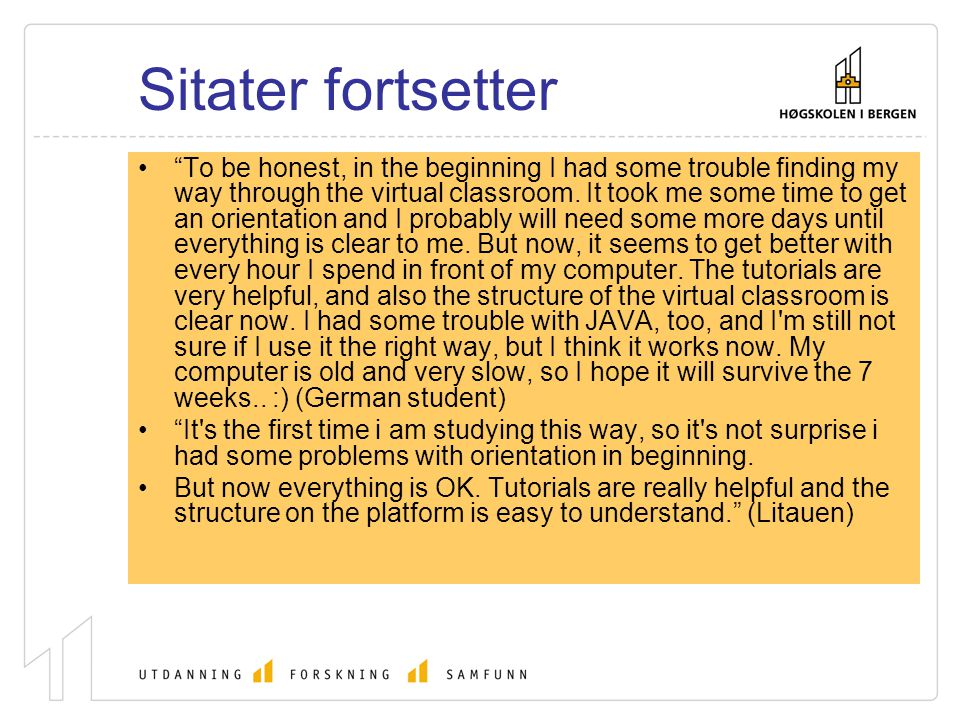 Sitater fortsetter To be honest, in the beginning I had some trouble finding my way through the virtual classroom.