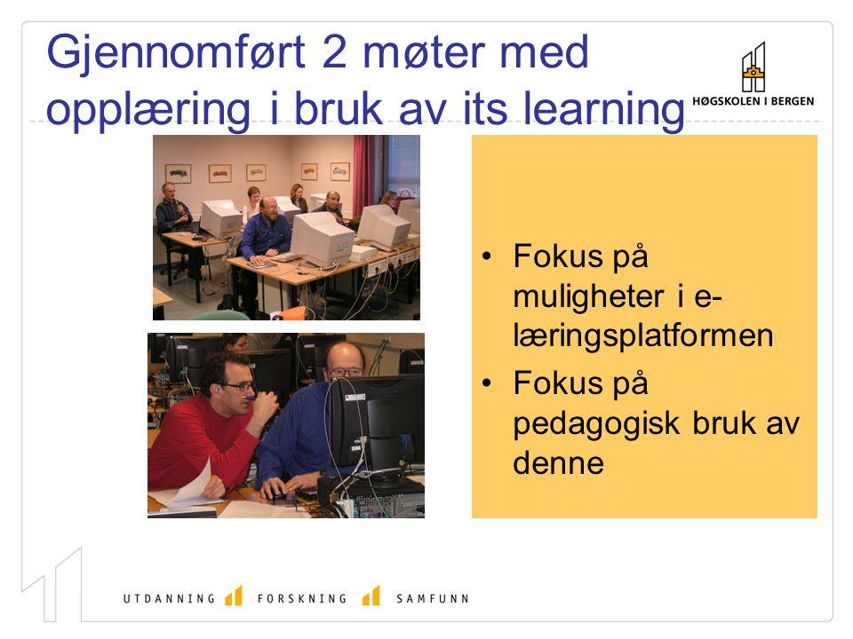 Gjennomført 2 møter med opplæring i bruk av its learning Fokus på muligheter i e- læringsplatformen Fokus på pedagogisk bruk av denne