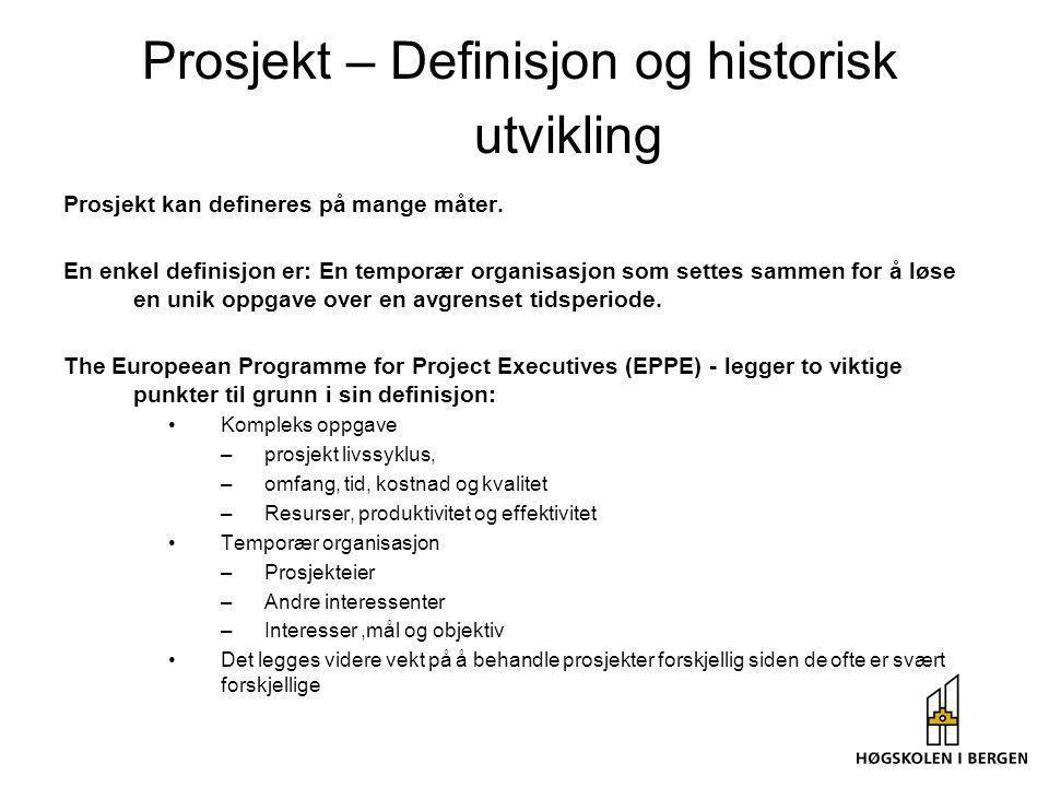 Prosjekt – Definisjon og historisk utvikling Prosjekt kan defineres på mange måter. En enkel definisjon er: En temporær organisasjon som settes sammen