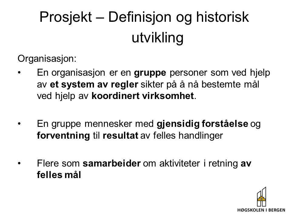 Prosjekt – Definisjon og historisk utvikling Organisasjon: En organisasjon er en gruppe personer som ved hjelp av et system av regler sikter på å nå b
