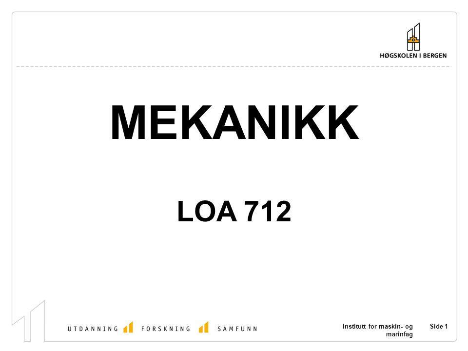 Institutt for maskin- og marinfag Side 1 MEKANIKK LOA 712