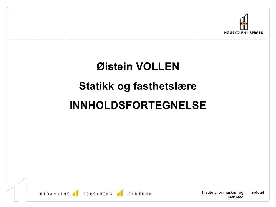 Institutt for maskin- og marinfag Side 24 Øistein VOLLEN Statikk og fasthetslære INNHOLDSFORTEGNELSE