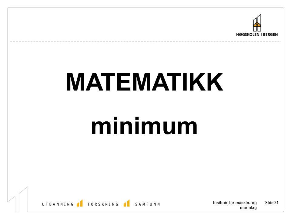 Institutt for maskin- og marinfag Side 31 MATEMATIKK minimum