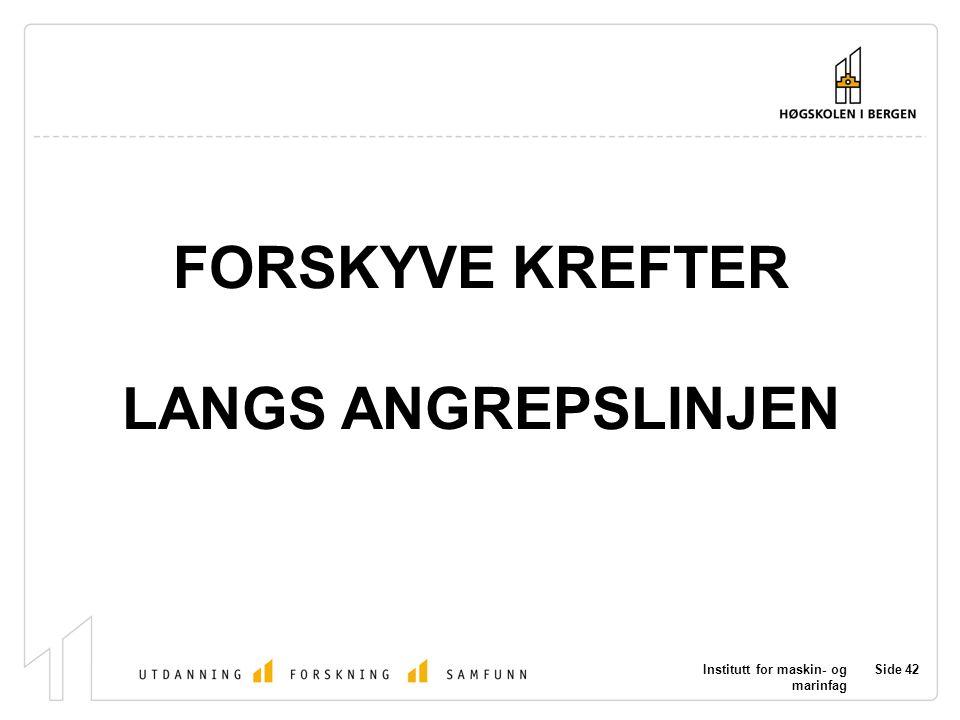 Institutt for maskin- og marinfag Side 42 FORSKYVE KREFTER LANGS ANGREPSLINJEN