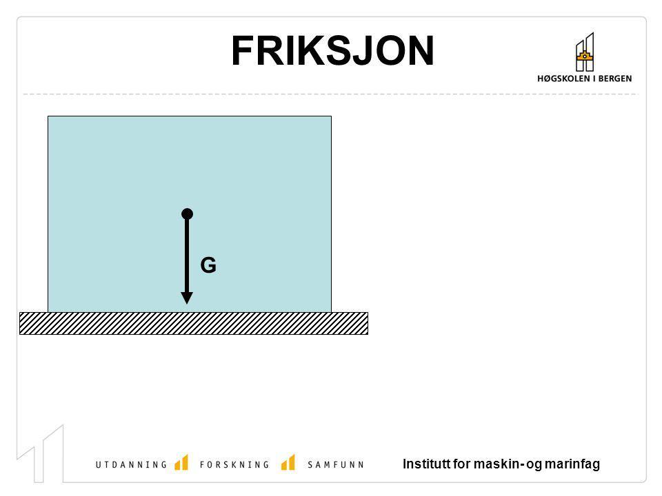Institutt for maskin- og marinfag FRIKSJON G