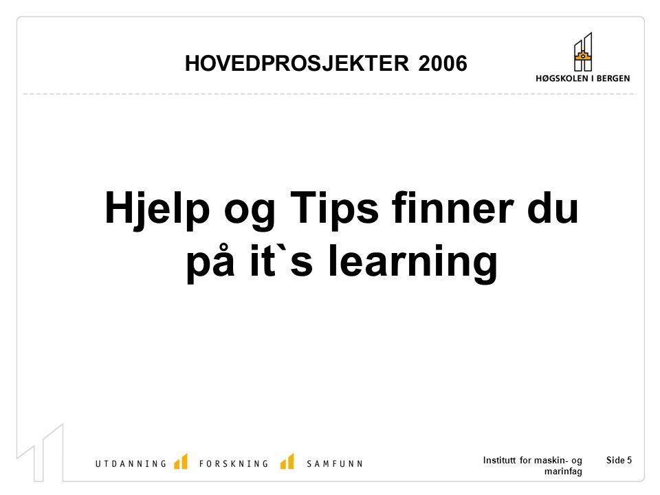 Institutt for maskin- og marinfag Side 5 HOVEDPROSJEKTER 2006 Hjelp og Tips finner du på it`s learning