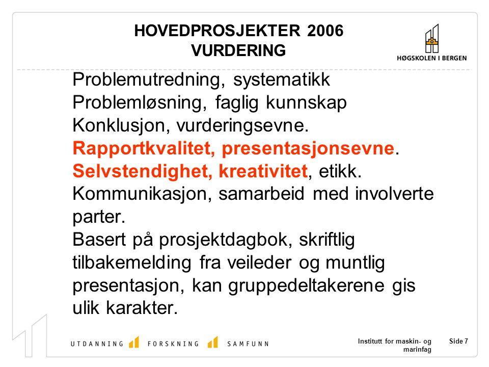 Institutt for maskin- og marinfag Side 7 HOVEDPROSJEKTER 2006 VURDERING Problemutredning, systematikk Problemløsning, faglig kunnskap Konklusjon, vurderingsevne.