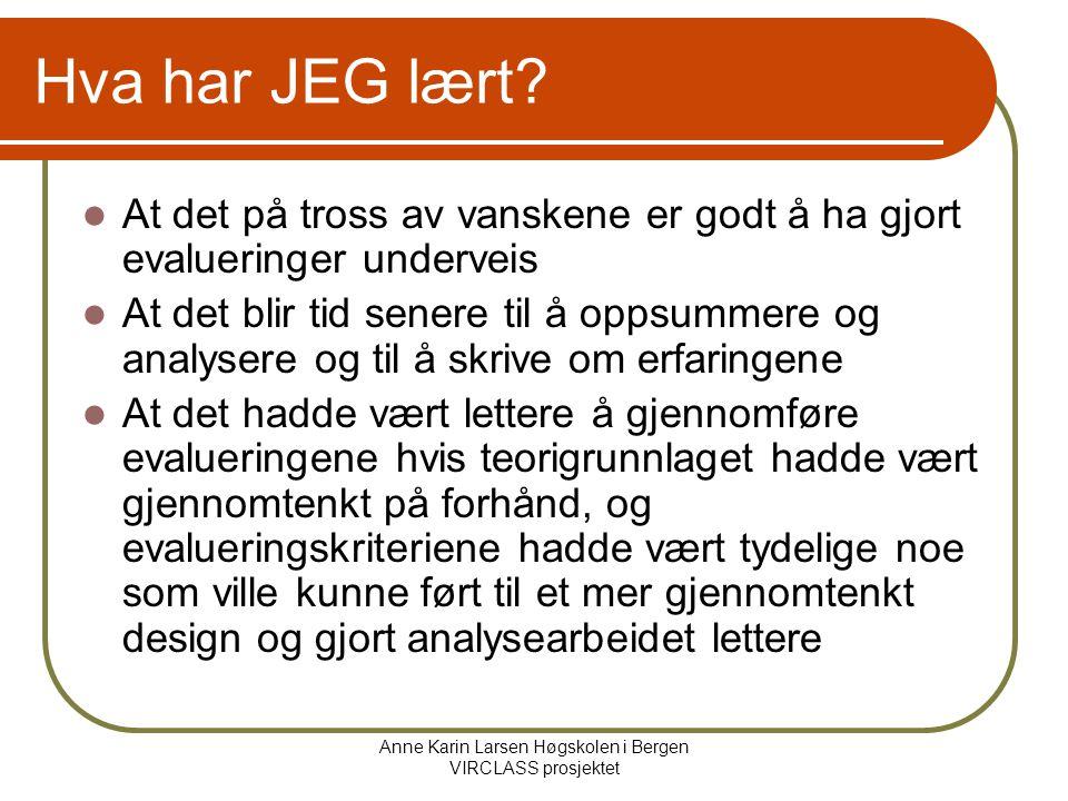 Anne Karin Larsen Høgskolen i Bergen VIRCLASS prosjektet Hva har JEG lært.
