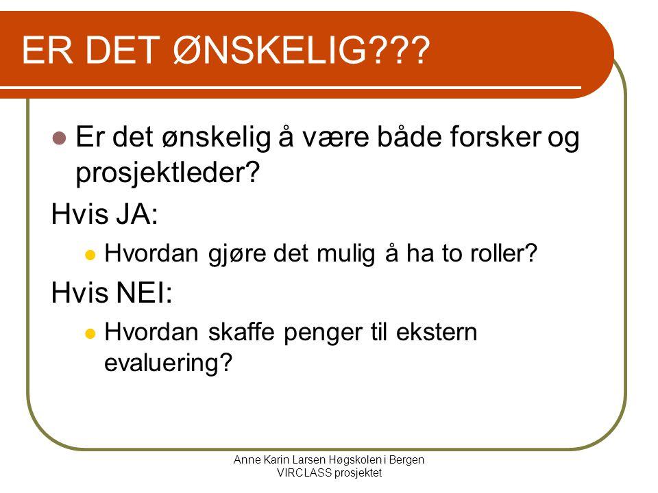 Anne Karin Larsen Høgskolen i Bergen VIRCLASS prosjektet ER DET ØNSKELIG??.