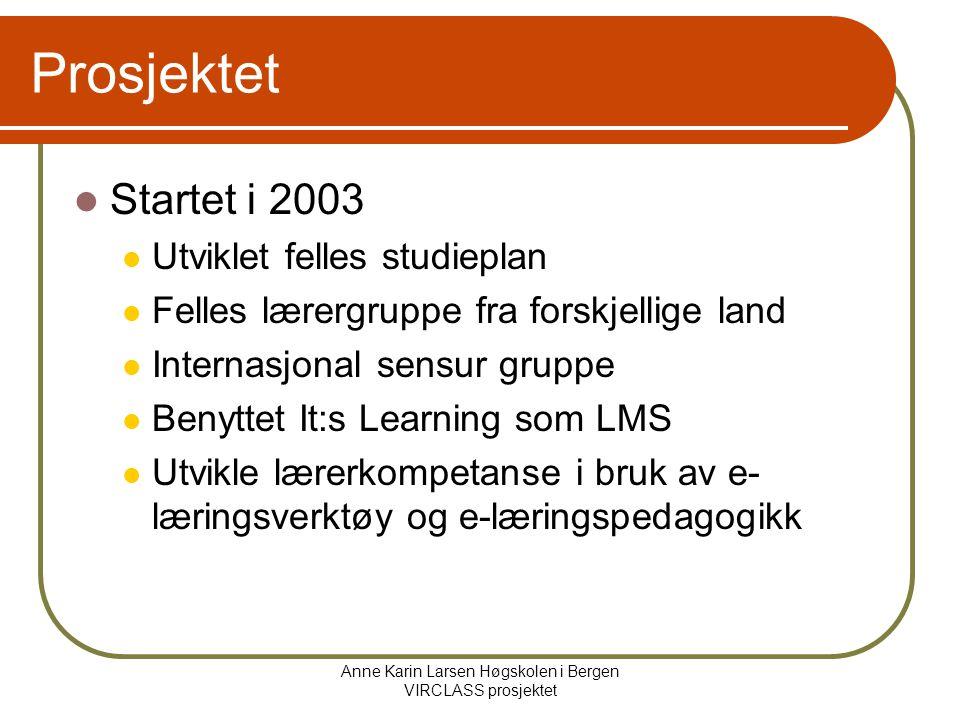 Anne Karin Larsen Høgskolen i Bergen VIRCLASS prosjektet Prosjektet Startet i 2003 Utviklet felles studieplan Felles lærergruppe fra forskjellige land Internasjonal sensur gruppe Benyttet It:s Learning som LMS Utvikle lærerkompetanse i bruk av e- læringsverktøy og e-læringspedagogikk