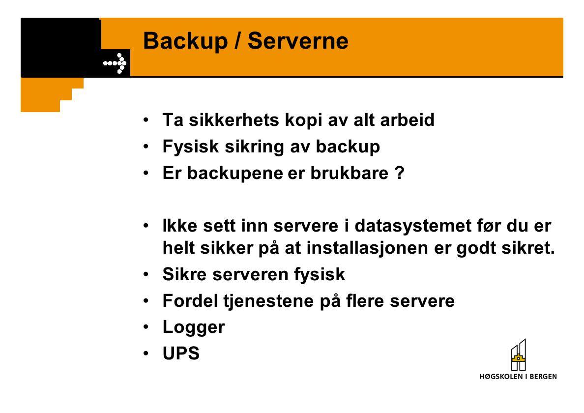Backup / Serverne Ta sikkerhets kopi av alt arbeid Fysisk sikring av backup Er backupene er brukbare ? Ikke sett inn servere i datasystemet før du er