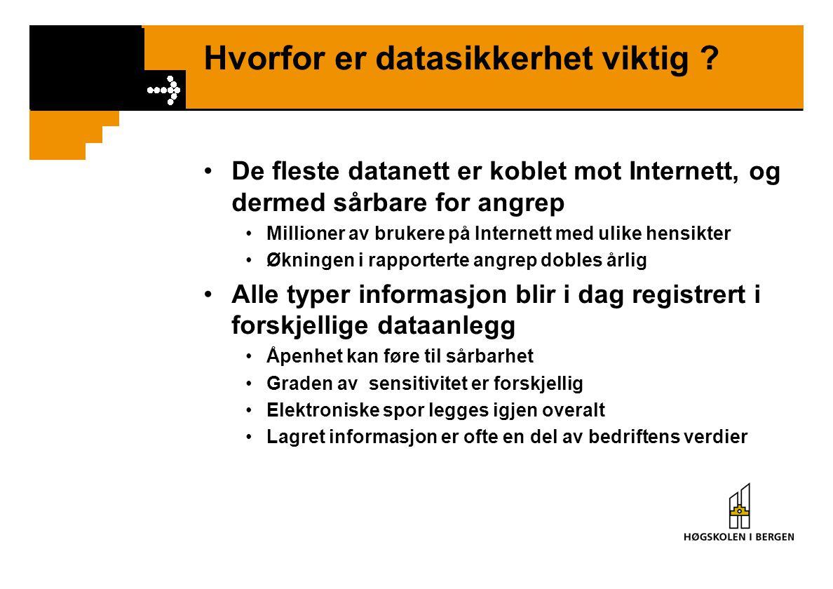 Hvorfor er datasikkerhet viktig ? De fleste datanett er koblet mot Internett, og dermed sårbare for angrep Millioner av brukere på Internett med ulike