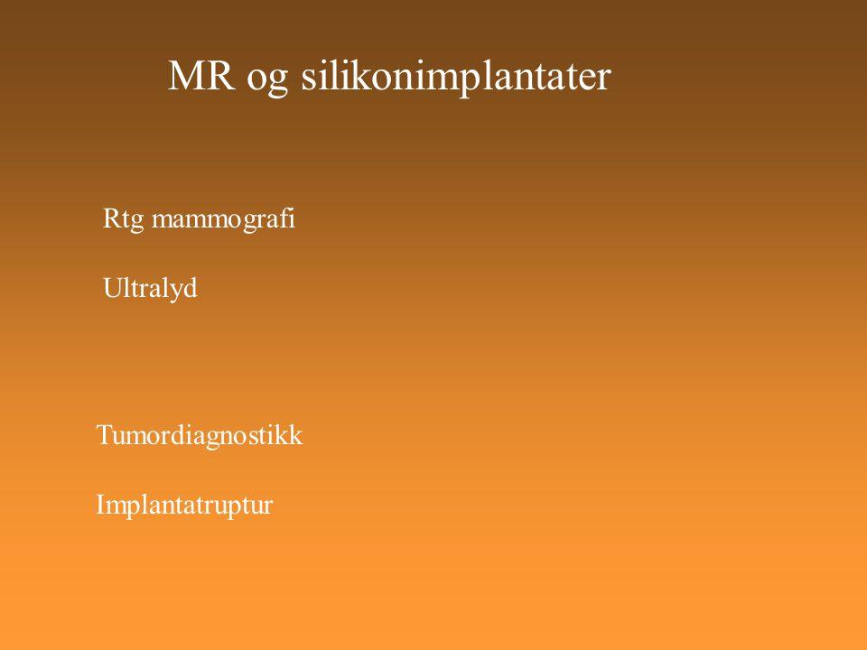 MR og silikonimplantater Rtg mammografi Ultralyd Tumordiagnostikk Implantatruptur