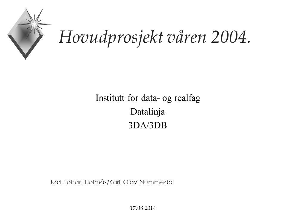 17.08.2014 Hovudprosjekt våren 2004. Institutt for data- og realfag Datalinja 3DA/3DB Karl Johan Holmås/Karl Olav Nummedal