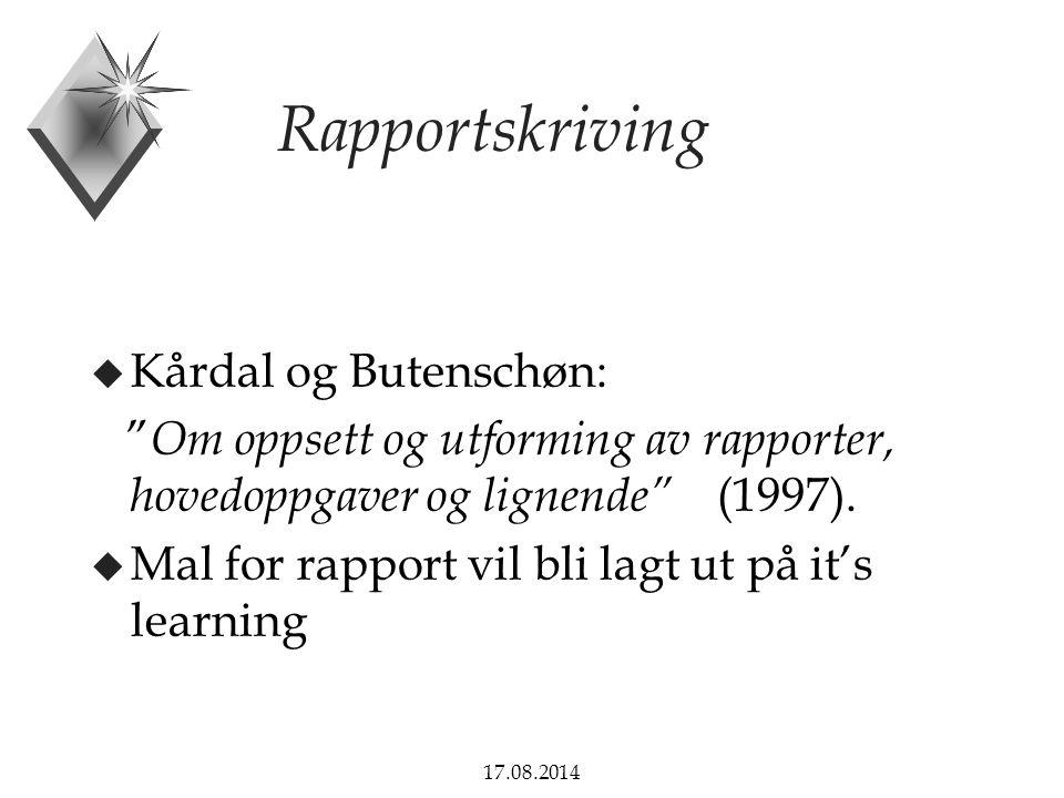 """17.08.2014 Rapportskriving u Kårdal og Butenschøn: """" Om oppsett og utforming av rapporter, hovedoppgaver og lignende"""" (1997). u Mal for rapport vil bl"""