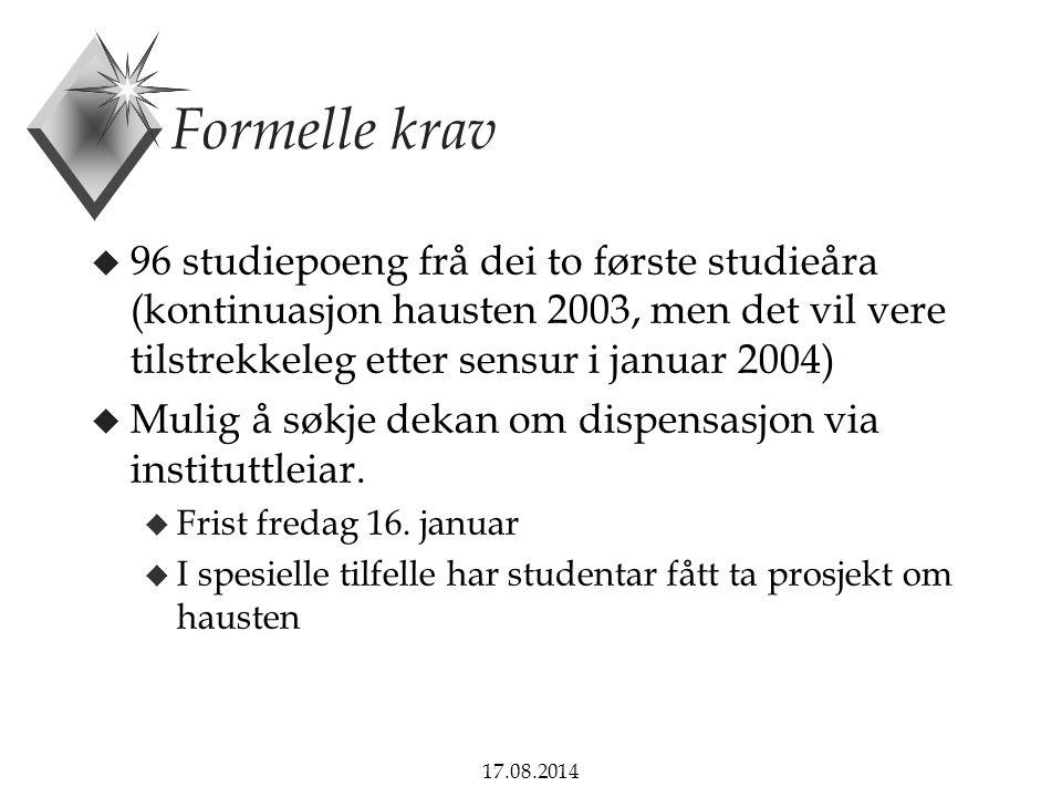17.08.2014 Formelle krav u 96 studiepoeng frå dei to første studieåra (kontinuasjon hausten 2003, men det vil vere tilstrekkeleg etter sensur i januar