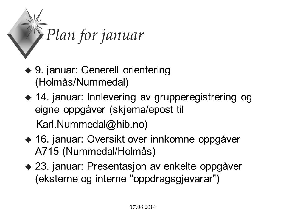 17.08.2014 Plan for januar u 9. januar: Generell orientering (Holmås/Nummedal) u 14. januar: Innlevering av grupperegistrering og eigne oppgåver (skje