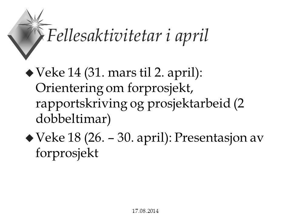 17.08.2014 Fellesaktivitetar i april u Veke 14 (31. mars til 2. april): Orientering om forprosjekt, rapportskriving og prosjektarbeid (2 dobbeltimar)