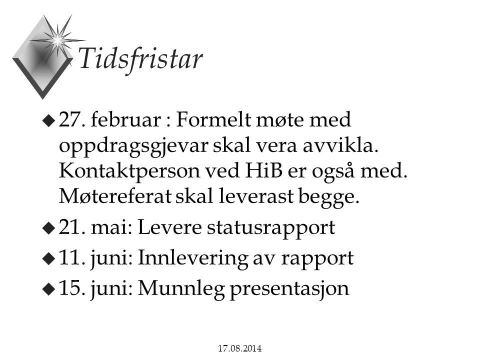 17.08.2014 Tidsfristar u 27. februar : Formelt møte med oppdragsgjevar skal vera avvikla. Kontaktperson ved HiB er også med. Møtereferat skal leverast