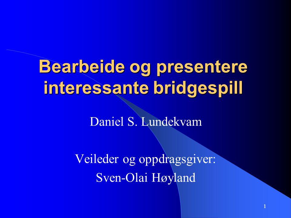 1 Bearbeide og presentere interessante bridgespill Daniel S.