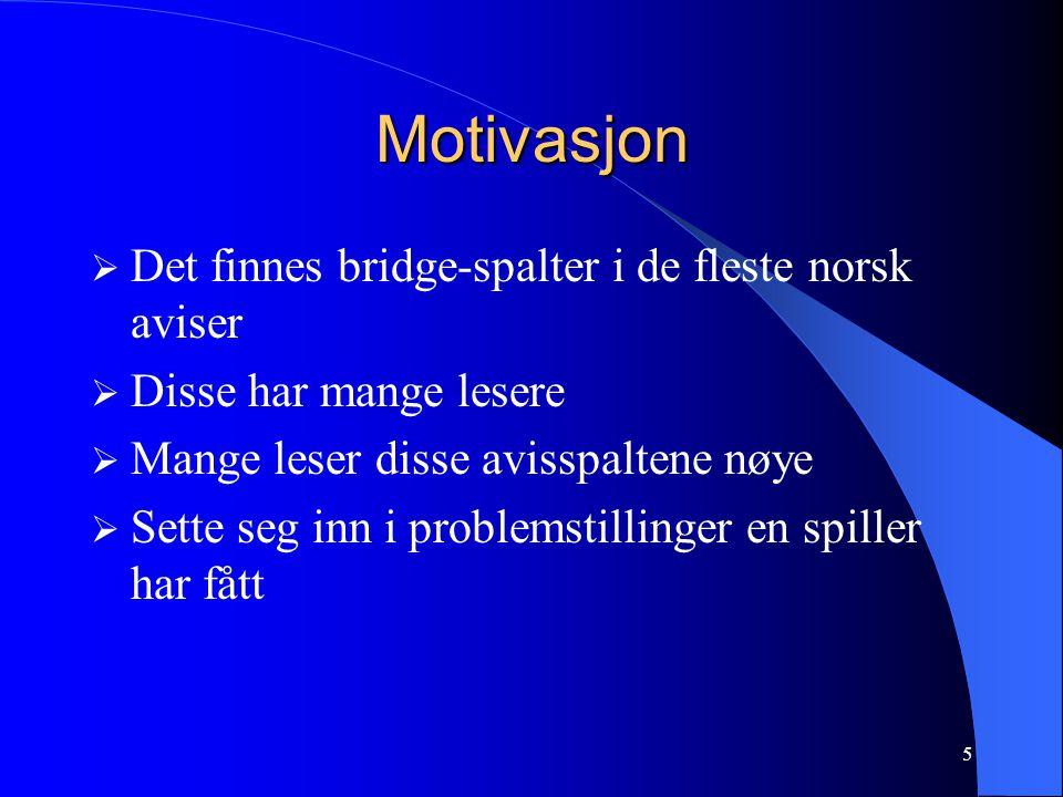 5 Motivasjon  Det finnes bridge-spalter i de fleste norsk aviser  Disse har mange lesere  Mange leser disse avisspaltene nøye  Sette seg inn i problemstillinger en spiller har fått