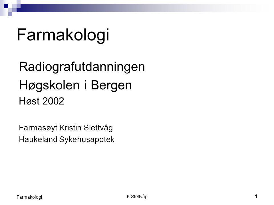 K.Slettvåg1 Farmakologi Radiografutdanningen Høgskolen i Bergen Høst 2002 Farmasøyt Kristin Slettvåg Haukeland Sykehusapotek