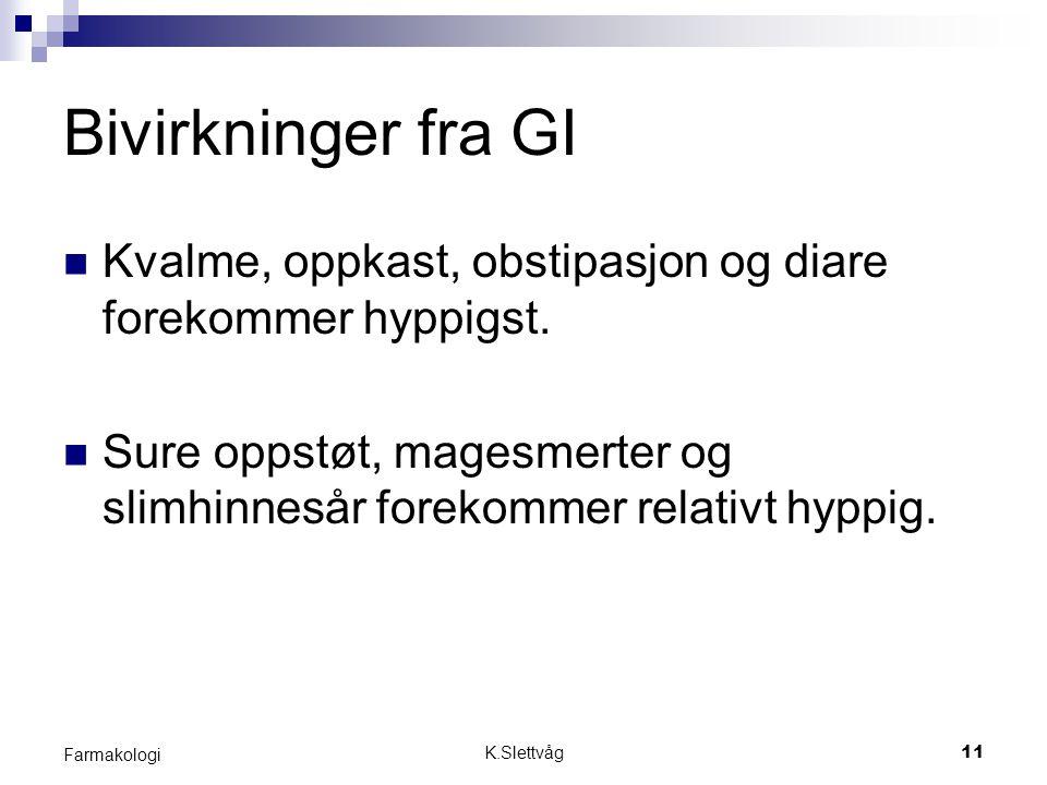 K.Slettvåg11 Farmakologi Bivirkninger fra GI Kvalme, oppkast, obstipasjon og diare forekommer hyppigst. Sure oppstøt, magesmerter og slimhinnesår fore