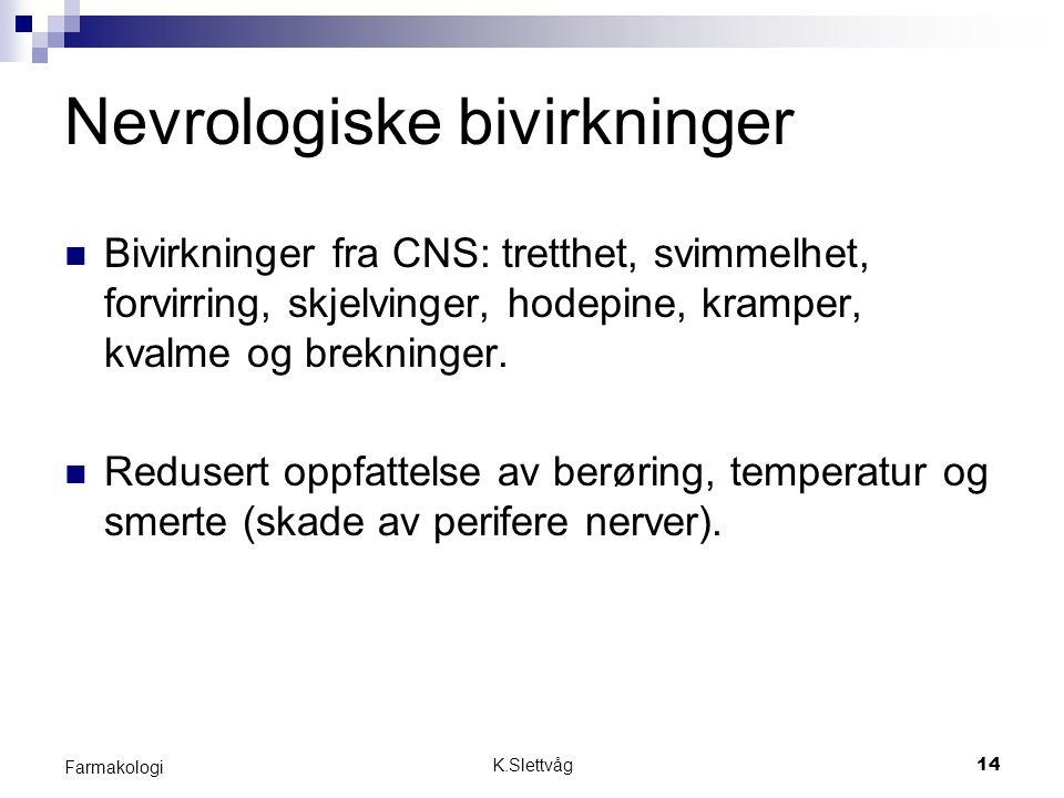 K.Slettvåg14 Farmakologi Nevrologiske bivirkninger Bivirkninger fra CNS: tretthet, svimmelhet, forvirring, skjelvinger, hodepine, kramper, kvalme og b