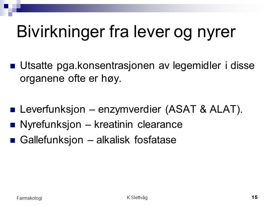 K.Slettvåg15 Farmakologi Bivirkninger fra lever og nyrer Utsatte pga.konsentrasjonen av legemidler i disse organene ofte er høy. Leverfunksjon – enzym