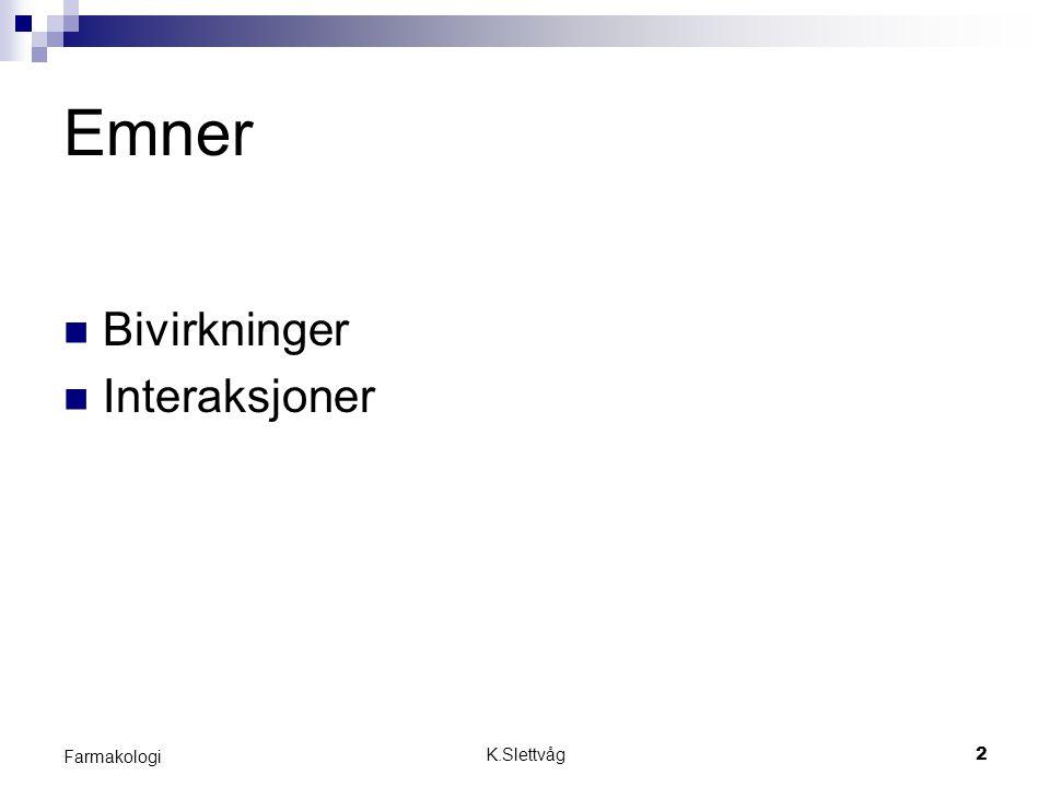 K.Slettvåg23 Farmakologi Håndtering av interaksjoner De fleste klinisk uønskede interaksjoner kan håndteres med tiltak som: - Dosejustering - Hyppig måling av konsentrasjon i serum - Hyppig kontroll av biokjemiske parametre