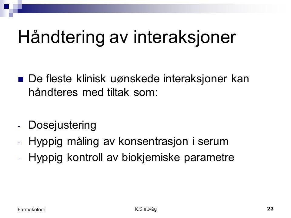 K.Slettvåg23 Farmakologi Håndtering av interaksjoner De fleste klinisk uønskede interaksjoner kan håndteres med tiltak som: - Dosejustering - Hyppig m
