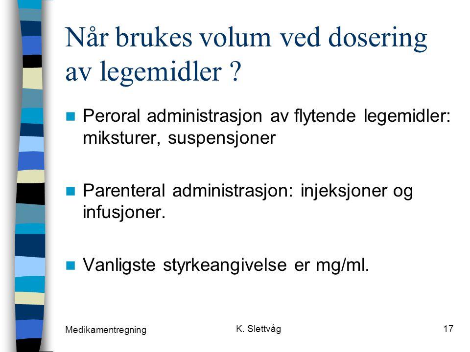Medikamentregning K.Slettvåg17 Når brukes volum ved dosering av legemidler .