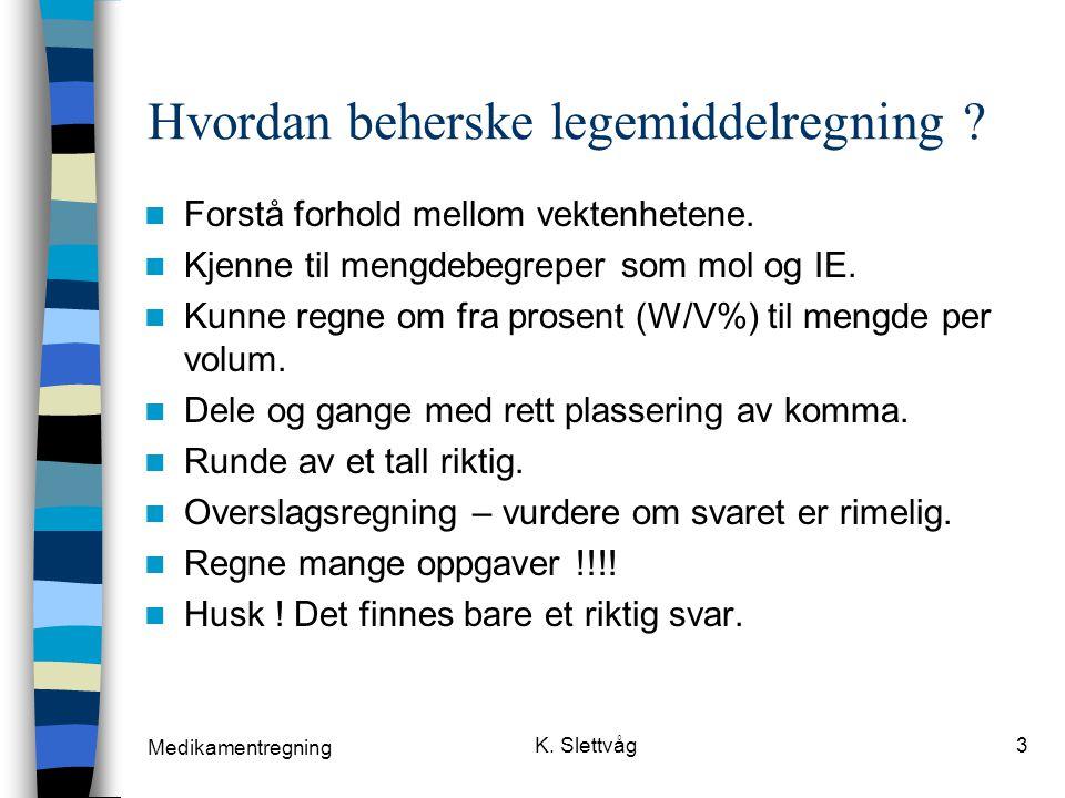 Medikamentregning K.Slettvåg3 Hvordan beherske legemiddelregning .
