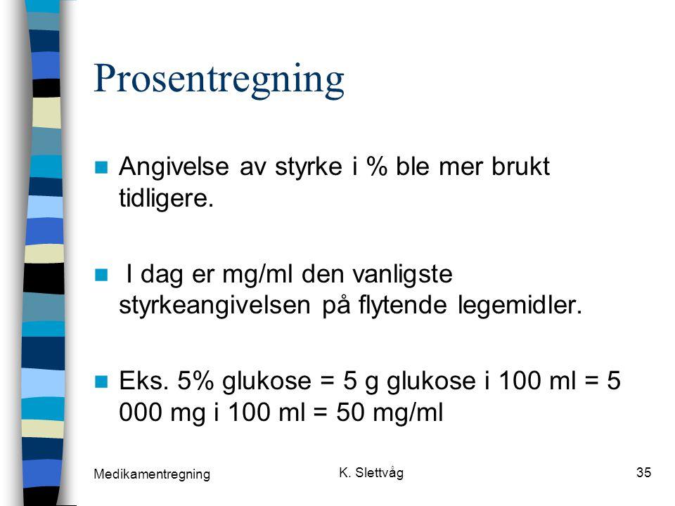 Medikamentregning K.Slettvåg35 Prosentregning Angivelse av styrke i % ble mer brukt tidligere.