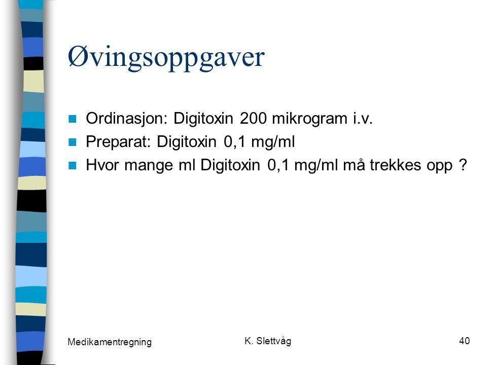 Medikamentregning K.Slettvåg40 Øvingsoppgaver Ordinasjon: Digitoxin 200 mikrogram i.v.
