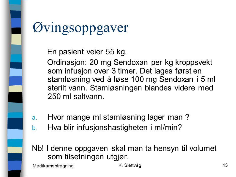 Medikamentregning K.Slettvåg43 Øvingsoppgaver En pasient veier 55 kg.