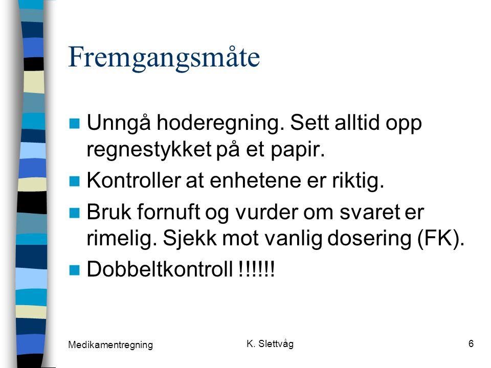 Medikamentregning K.Slettvåg6 Fremgangsmåte Unngå hoderegning.