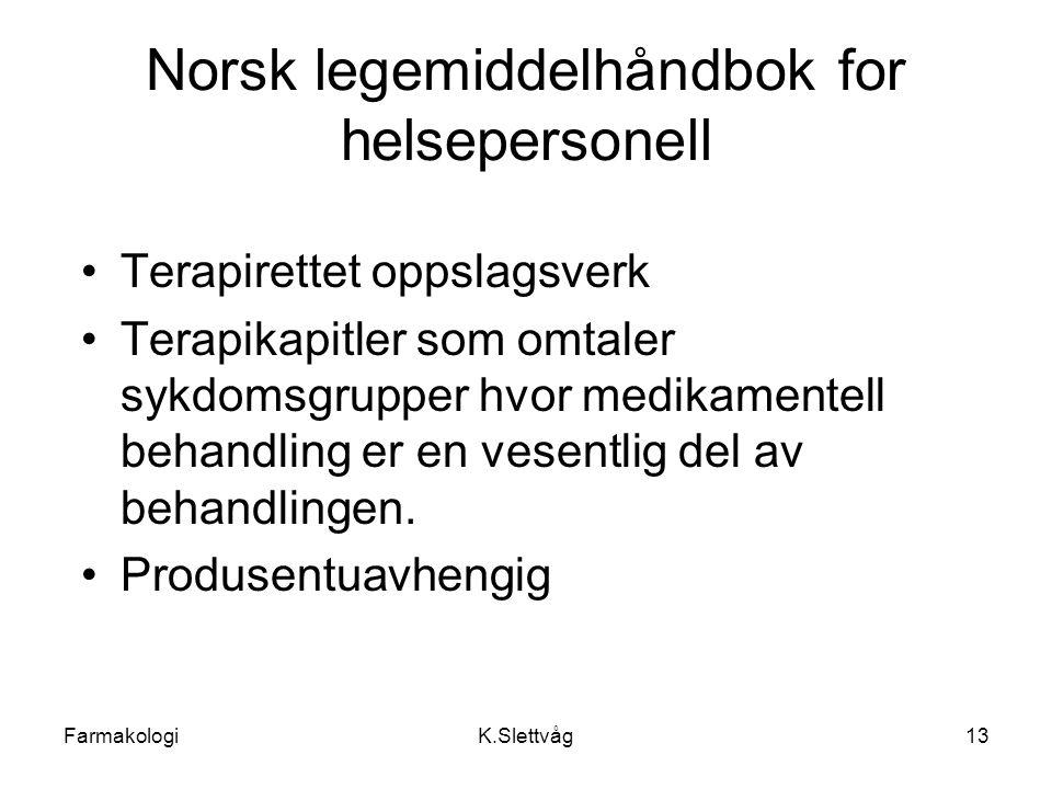 FarmakologiK.Slettvåg13 Norsk legemiddelhåndbok for helsepersonell Terapirettet oppslagsverk Terapikapitler som omtaler sykdomsgrupper hvor medikament
