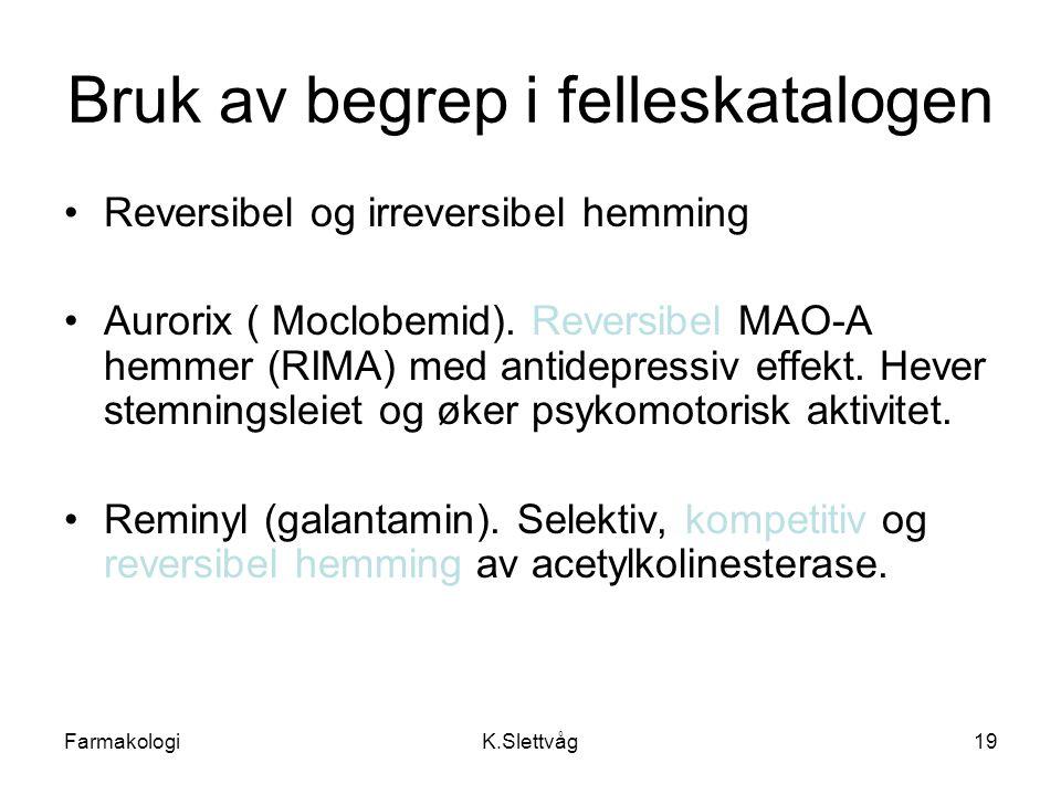FarmakologiK.Slettvåg19 Bruk av begrep i felleskatalogen Reversibel og irreversibel hemming Aurorix ( Moclobemid). Reversibel MAO-A hemmer (RIMA) med