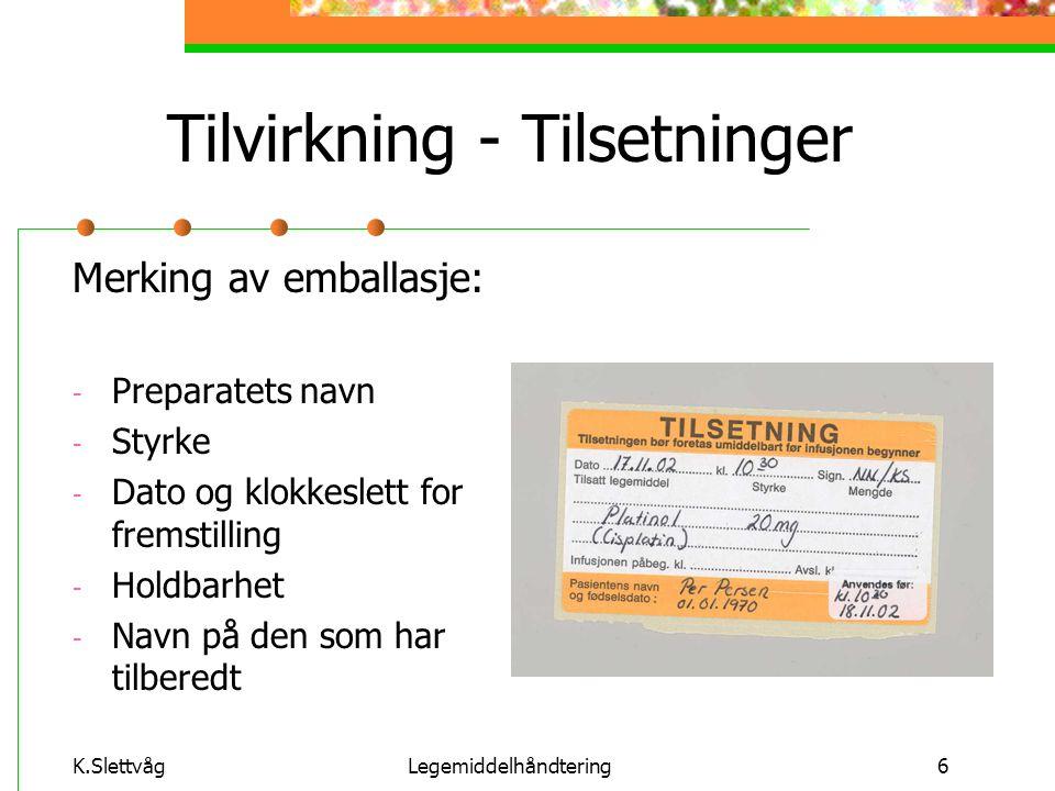 K.SlettvågLegemiddelhåndtering6 Tilvirkning - Tilsetninger Merking av emballasje: - Preparatets navn - Styrke - Dato og klokkeslett for fremstilling -