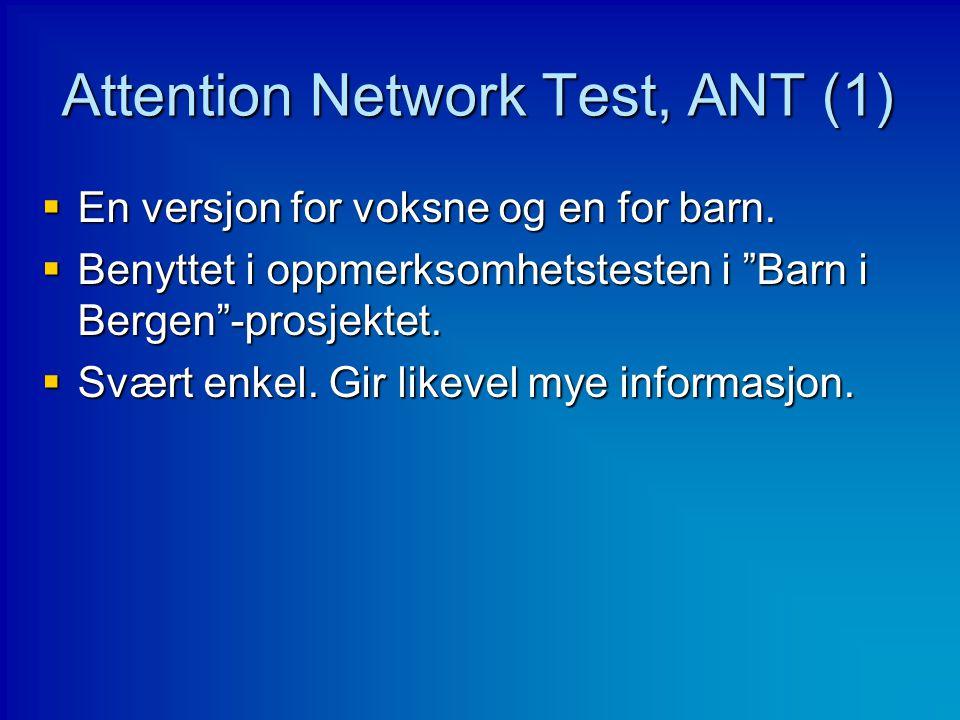 """Attention Network Test, ANT (1)  En versjon for voksne og en for barn.  Benyttet i oppmerksomhetstesten i """"Barn i Bergen""""-prosjektet.  Svært enkel."""