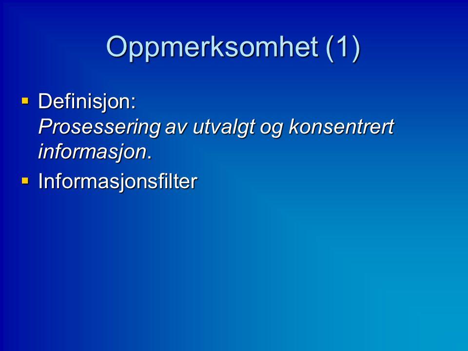 Oppmerksomhet (2)  Mange dimensjoner –Skjult og åpen –Fokusert og delt –Frivillig og ufrivillig –Posisjonsbasert og objektbasert