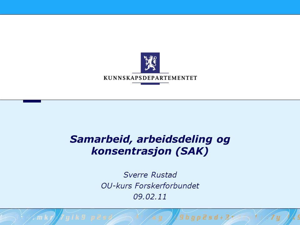 Samarbeid, arbeidsdeling og konsentrasjon (SAK) Sverre Rustad OU-kurs Forskerforbundet 09.02.11
