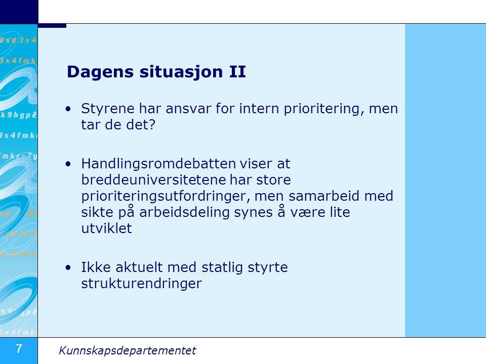 7 Kunnskapsdepartementet Dagens situasjon II Styrene har ansvar for intern prioritering, men tar de det.