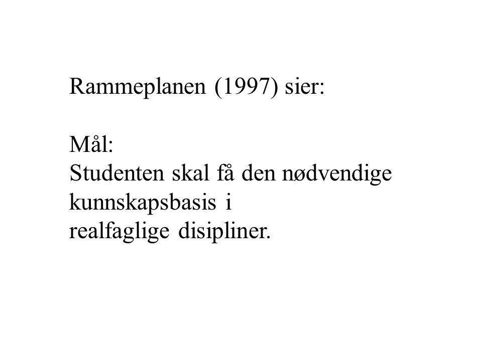 Rammeplanen (1997) sier: Mål: Studenten skal få den nødvendige kunnskapsbasis i realfaglige disipliner.