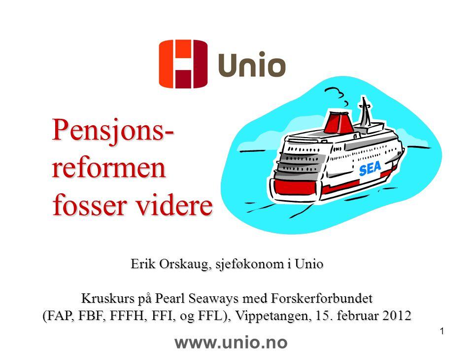 1 Pensjons-reformen fosser videre Erik Orskaug, sjeføkonom i Unio Kruskurs på Pearl Seaways med Forskerforbundet (FAP, FBF, FFFH, FFI, og FFL), Vippet
