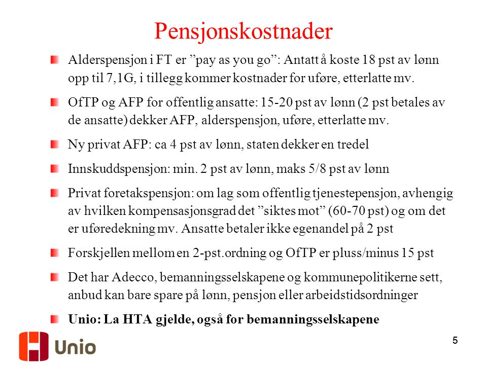"""55 Pensjonskostnader Alderspensjon i FT er """"pay as you go"""": Antatt å koste 18 pst av lønn opp til 7,1G, i tillegg kommer kostnader for uføre, etterlat"""